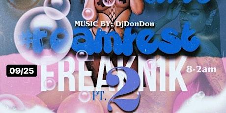 #ONLYFANS (( FOAMFEST )) #FREAKNIK PART 2 THE FINALE SEPT. 25th #DjDonDon tickets