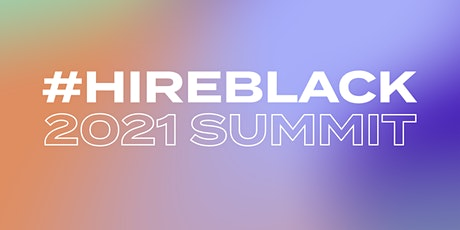2021#HIREBLACK Summit: A Virtual Empowerment and Career Strategy Retreat tickets