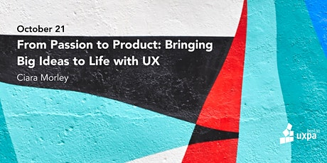 From Passion to Product: Bringing Big Ideas to Life with UX tickets