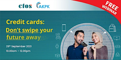 CTOS x AKPK: Credit Cards: Don't swipe your future away tickets