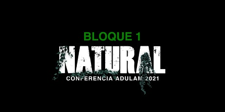 NATURAL - BLOQUE 1- Conferencia Adulam 2021 tickets