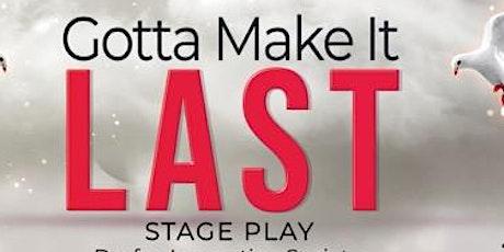 Gotta make it Last Stage Play tickets