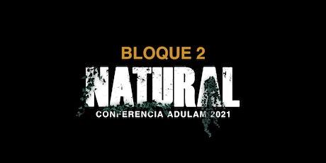 NATURAL - BLOQUE 2 - Conferencia Adulam 2021 tickets
