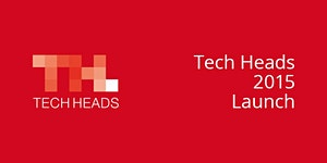 Tech Heads 2015 Launch