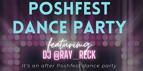 POSHFEST DANCE PARTY 2021 tickets