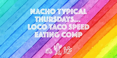 Nacho Typical Thursdays // LOCO Taco Speed Eating Comp tickets