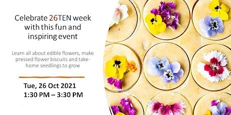 26TEN Week celebration - EDIBLE FLOWERS - Garden to Plate tickets