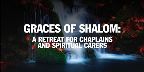 Graces of Shalom: A Retreat for Chaplains and Spiritual Carers tickets