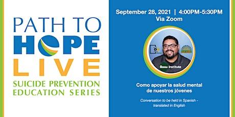 Path to Hope Live - 9/28: Cómo apoyar la salud mental de nuestros jóvenes entradas