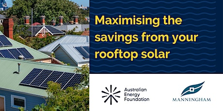 Maximising the savings from your rooftop solar - Manningham Council tickets