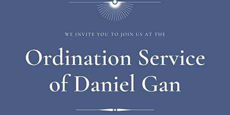 The Ordination Service of Daniel Gan (Vaccinated) tickets