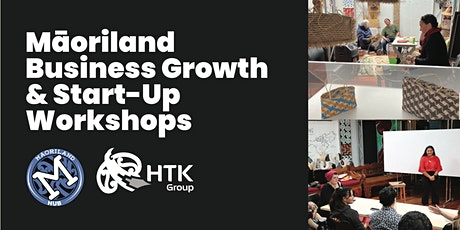 Māoriland Business Growth and Start Up Workshops tickets