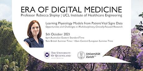 ERA OF DIGITAL MEDICINE - Prof. Rebecca Shipley (Virtual) tickets