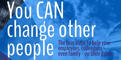 You CAN Change Other People: The Four Steps to help make positive change tickets