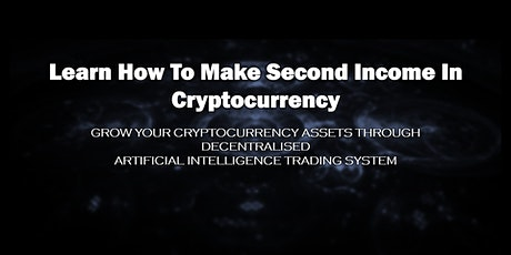 HOW TO MAKE 2ND INCOME IN CRYPTOCURRENCY LEVERAGING AI TECHNOLOGY tickets