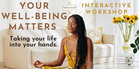 Your Well-being Matters - Taking Your Life Into Your Hands Tickets