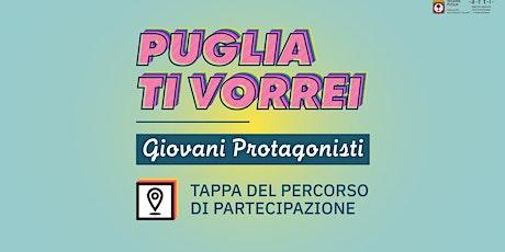 Puglia ti vorrei – Tappa percorso di partecipazione Pol. Giov. biglietti