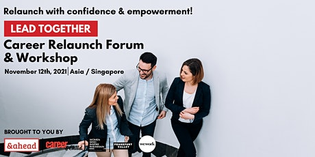 Lead Together - Career Relaunch Forum & Workshop (Singapore/ Asia) tickets