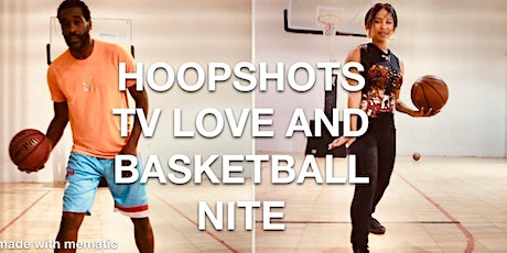 HOOPSHOTS TV  LOVE AND BASKETBALL NITE (OCTOBER WILL BE ON SUNDAY 17TH) tickets