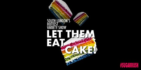 LET THEM EAT CAKE! tickets