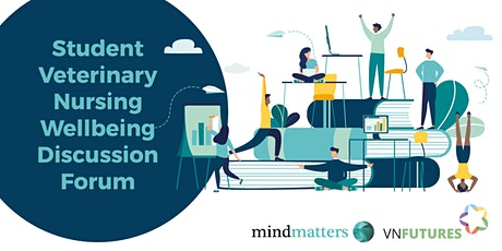 Mind Matters  Student Veterinary Nursing Wellbeing Discussion Forum tickets