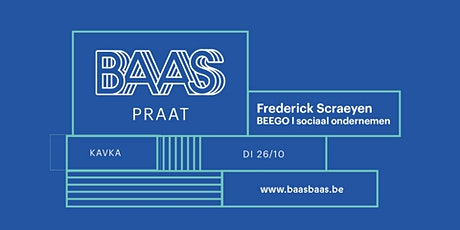 BAAS PRAAT | Frederick Scraeyen - BEEGO - sociaal ondernemen tickets
