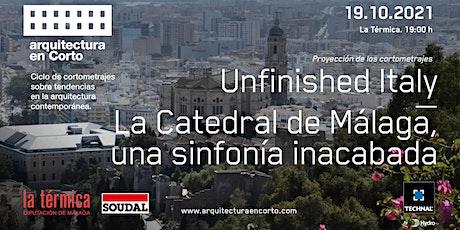 Cortos: Unfinished Italy y La Catedral de Málaga, una sinfonía inacabada entradas
