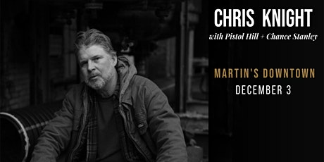 Chris Knight with Pistol Hill + Chance Stanley Live at Martin's Downtown tickets