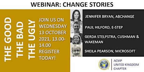 ACMP UK Webinar:  Change stories: The good, the bad, the ugly! billets