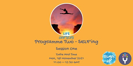 Life Crafters: Programme Two - SELF'ing Part 1 tickets