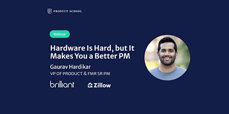 Webinar: Hardware Is Hard, but It Makes You a Better PM by fmr Zillow Sr PM tickets
