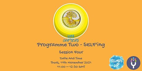 Life Crafters: Programme Two - SELF'ing Part 4 tickets