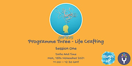 Life Crafters: Programme Three - Life Crafting Part 1 tickets