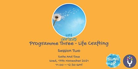 Life Crafters: Programme Three - Life Crafting Part 2 tickets