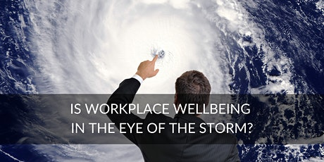 Is Workplace Wellbeing in the Eye of the Storm tickets