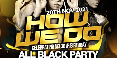 HOW WE DO - M3 TURN 30 ALL BLACK BIRTHDAY BASH tickets