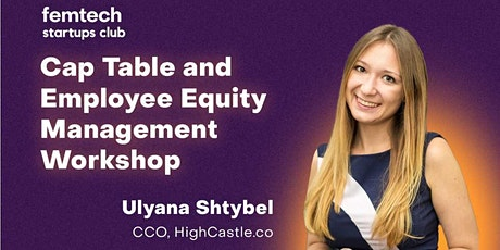 Cap Table Management and Employee Equity Workshop by Ulyana Shtybel tickets