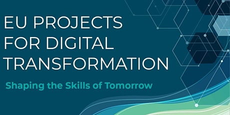 EU Projects for Digital Transformation: Shaping the Skills of the Future tickets