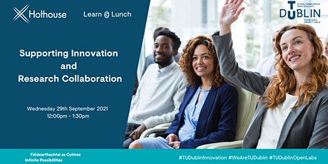 Supporting Innovation and Research Collaboration with TU Dublin Hothouse tickets