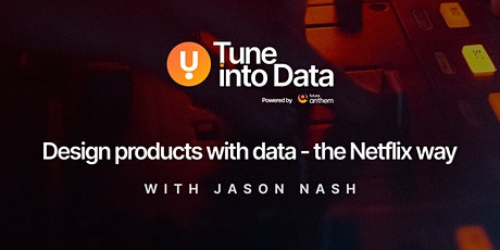 Design products with data - the Netflix way tickets