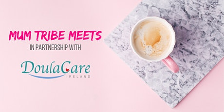 Mum Tribe Meets with Doula Care Ireland - free mum support group tickets