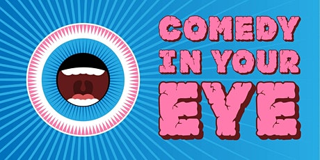 Comedy in Your Eye - Stand Up Comedy Show - Every Wednesday! tickets