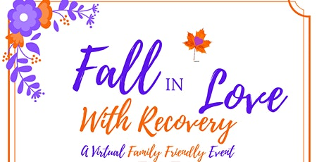 Fall In Love With Recovery (A Virtual Family Friendly Event) tickets