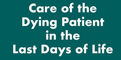 Care of the Dying Patient in the Last Days of Life tickets