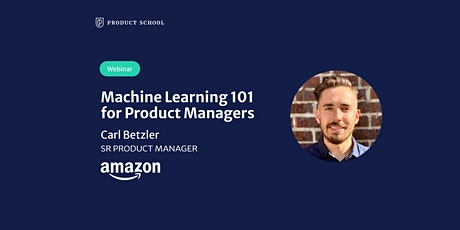 Webinar: Machine Learning 101 for Product Managers by Amazon Sr PM tickets