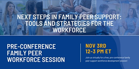 Next Steps in Family Peer Support: Tools and Strategies for the Workforce tickets