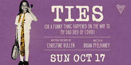 TIES (Or A Funny Thing Happened on the Way to My Dad Died of COVID) tickets