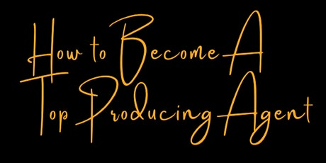 How to become a Top Producing Agent tickets
