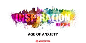 CBC Vancouver Inspiration Series: Age of Anxiety