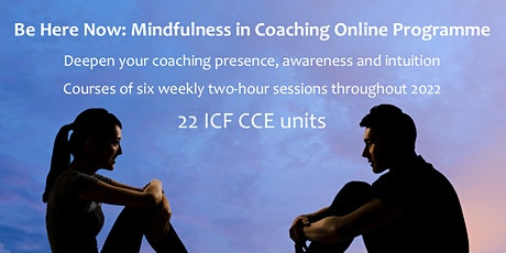 'Be Here Now' Mindfulness in Coaching Online Programme (LIVE on Zoom) tickets
